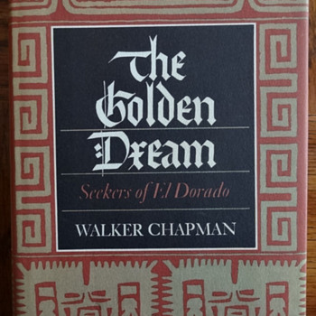 The Golden Dream: Seekers of El Dorado by Walker Chapman (Robert Silverberg) - Books