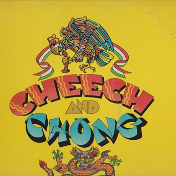 Hey, man, it's like, them guys, man.  Cheech and Chong, man...... cool, man..... - Records