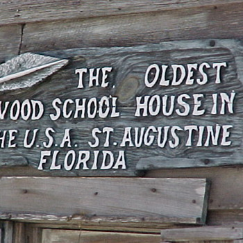 Oldest Wood School House in the USA (St. Augustine) - Signs