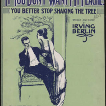 FUNNY TITLE,IRVING BERLIN SONG 1914.  IF YOU DON'T WANT MY PEACHES YOU BETTER-STOP SHAKING THE TREE