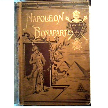 """The History of Napoleon Bonaparte"", By Richard Henry Horne. (London, New York, G. Routledge and Sons) /Circa 1878"