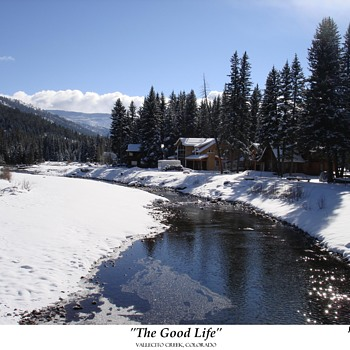 """THE GOOD LIFE""  <>  Vallecito Creek, COLORADO - Photographs"