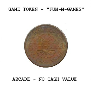"Arcade Token - ""Fun-N-Games"" - US Coins"