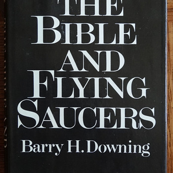 The Bible and Flying Saucers by Barry Downing