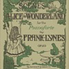 "Sheet music folio - ""Scenes From Alice In Wonderland"", 1908"