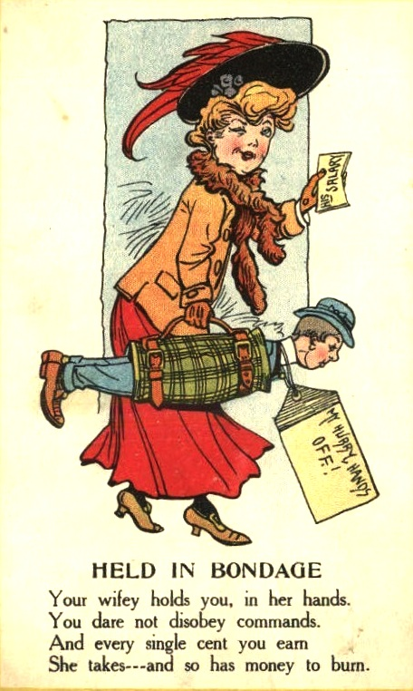 In 1910s, an anonymous postcard might berate a couple, if the woman were perceived as dominating the man. The same sort of arguments were made against women's suffrage.