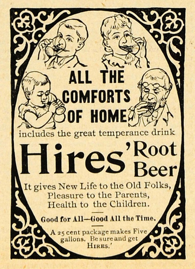 Hires' Root Beer was originally marketed as a temperance drink, seen in this ad from 1893.