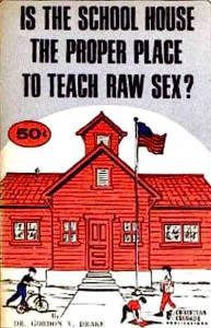 "The 40-page pamphlet ""Is the School House the Proper Place to Teach Raw Sex?"", written by Gordon V. Drake and published by Billy James Hargis' Christian Crusade in 1968, attacks SIECUS. (Via WikiCommons)"