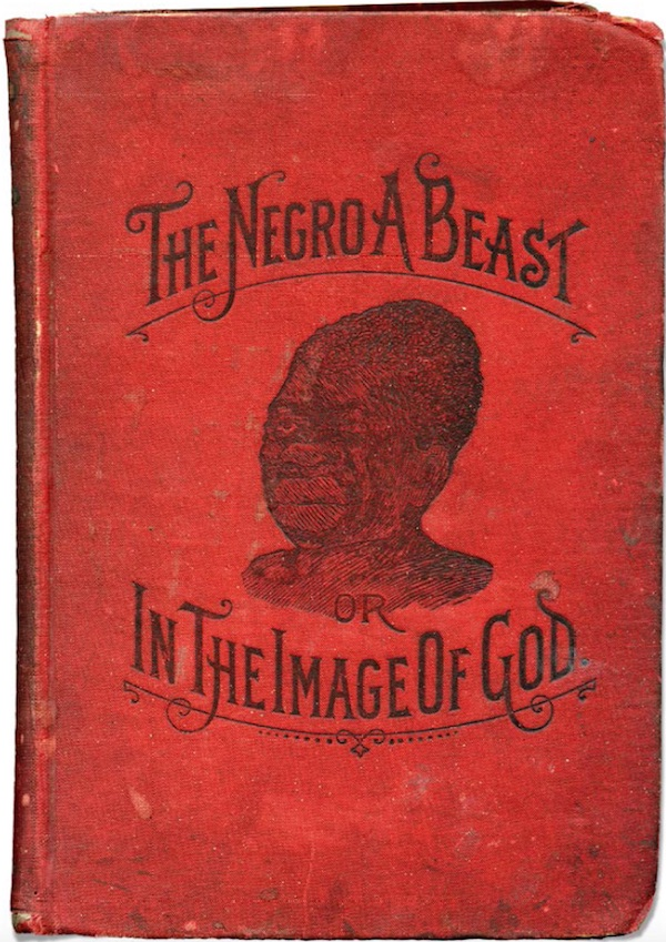 "In 1900, Charles Carroll published ""The Negro a Beast; or, In the Image of God."" Carroll claimed that white people were made in God's likeness, and black people were soulless, immoral beasts. He asserted race-mixing would wreck God's plan. (From ""Understanding Jim Crow"")"