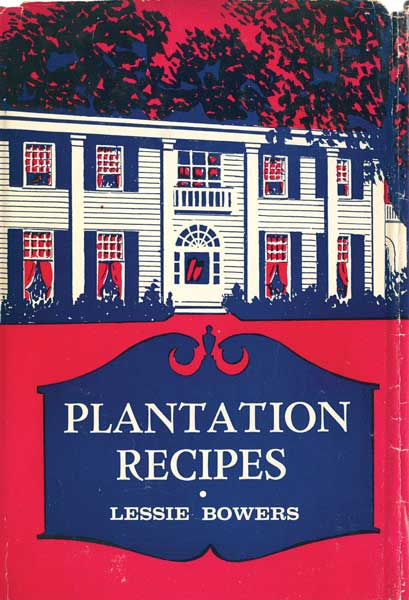 """Plantation Recipes,"" from 1959, shouldn't be judged by its cover: Restaurateur Lessie Bowers, who cooked in ""secret kitchens"" for the Civil Rights Movement, offers traditional middle-class Southern fare. (From ""The Jemima Code"")"