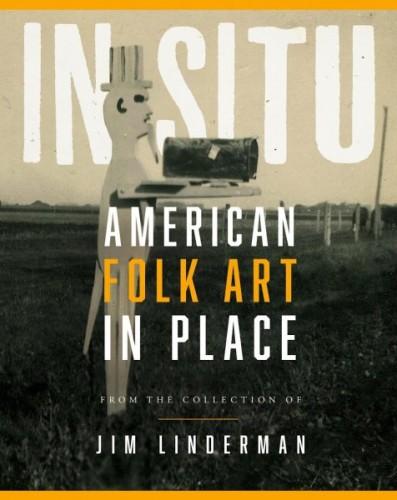 "Jim Linderman's ""In Situ: American Folk Art in Place,"" cover design by Shannon Regan."